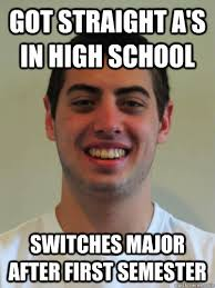 Engineering School Meme - got straight a s in high school switches major after first semester