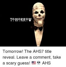 Picture Comment Memes - tomorrow tomorrow the ahs7 title reveal leave a comment take a
