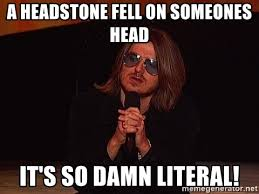 Mitch Hedberg Memes - a headstone fell on someones head it s so damn literal mitch
