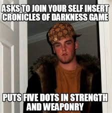 Meme Creator Upload - meme creator asks to join your self insert cronicles of darkness