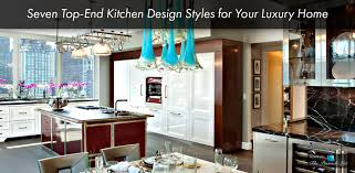 Interior Design Styles Seven Top End Kitchen Design Styles For Your Luxury Home The