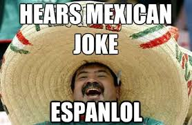 Meme Joke - mexican joke lol know your meme