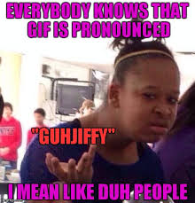 Meme Pronounced - i don t care what anybody says i m pronouncing it how i want so p