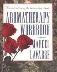 aromatherapy workbook marcel lavabre 9780892816446 amazon com