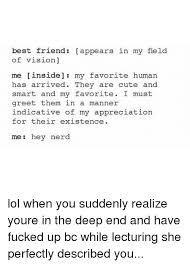 Cute Best Friend Memes - best friend b appears in my field of vision me inside my favorite