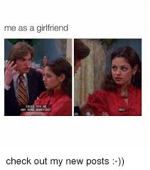 Annoying Girlfriend Meme - me as a girlfriend could you be any more annoying yes check out