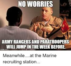 Army Ranger Memes - no worries army rangers and paratroopers will jumpin the weekbefore