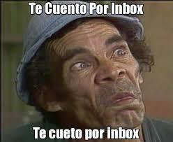 Inbox Meme - te cuento por inbox te cueto por inbox generador de rage