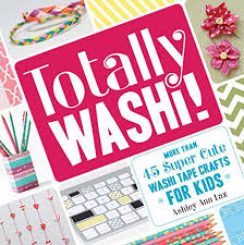 totally washi more than 45 washi crafts for