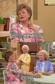 Golden Girls Memes - 22 the golden girls one liners that ll make you laugh every damn
