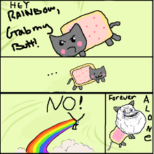 Nyan Cat Meme - grab my meme forever alone 2 nyan cat by desmondtheemoonbear on
