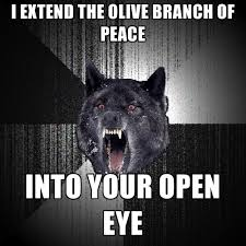 Olive Meme - i extend the olive branch of peace into your open eye create meme