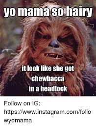 Chewbacca Memes - yo mamasohairy it look like she got chewbacca in a headlock follow