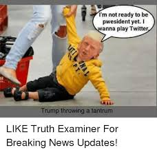 Tantrum Meme - i m not ready to be pwesident yet i wanna play twitter trump