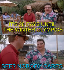 Nobody Cares Meme - it s 26 days until the winter olympics see nobody cares meme