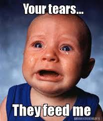 Feed Me Meme - meme creator your tears they feed me meme generator at
