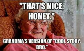 Funny Grandma Memes - thanks for listening grandma