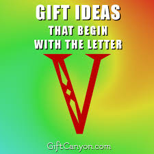 big list of gifts that begin with the letter v gift canyon