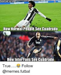 Futbol Memes - credits awe are futbol how normal people see cuadrado how inter
