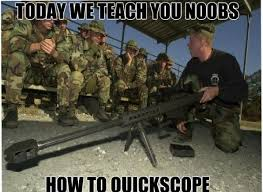 Quickscope Meme - only if hard scopers would just learn i mean it would be nice but