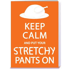 Clever Thanksgiving Sayings Put Your Stretchy Pants On Keep Calm Pinterest