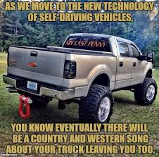 Funny Truck Memes - image tagged in country music funny funny memes truck technology