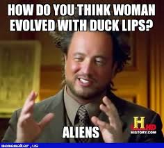 Aliens Meme Creator - nice meme duck lips ancient aliens meme creator pinterest