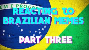 Brazilian Memes - trying to understand brazilian memes part 3 youtube
