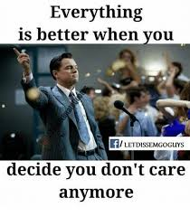 I Don T Care Meme - everything is better when you iletdissemgoguys decide you don t