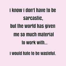 Sarcastic Love Memes - work quote i dont have to be sarcastic funny pictures quotes