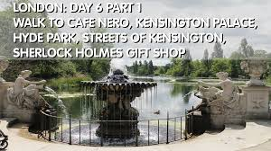london day 6 part 1 kensington palace hyde park sherlock holmes