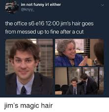 It S Messed Up Funny - im not funny irl either aknyy the office s6 e16 1200 jim s hair