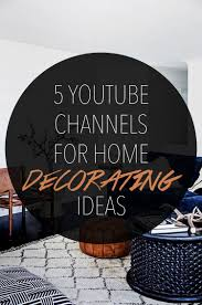 5 youtube channels for home decorating ideas u2014 sentrell design studio