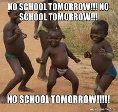 No School Tomorrow Meme - no school tomorrow no school tomorrow no school tomorrow
