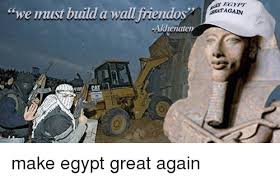 Egyptian Memes - we must build a wall friendos khenate cat egypt make egypt great