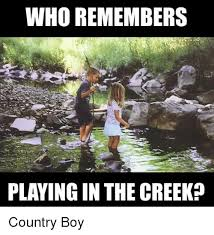 Country Meme - who remembers playing in the creek country boy country boy meme