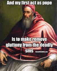 Pope Meme - glottony pope christian meme christian memes pinterest pope