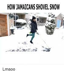 Shoveling Snow Meme - howjamaicans shovel snow lmaoo meme on me me