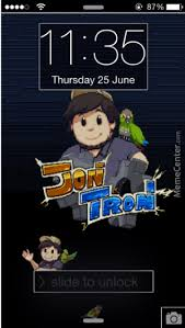 made a jontron iphone 5 screensaver just pm me i ll give it to