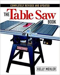 table saw reviews fine woodworking the table saw book completely revised and updated kelly mehler