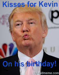 Kevin Meme - happy birthday kevin donald trump wants to give you a birthday