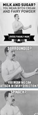 Meme Overly Manly Man - ohhhhh manly man is manly hilarious pinterest manly man