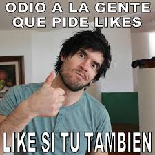 Likes Meme - odio a la gente que pide likes like si tu tambien frases y