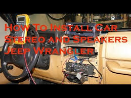 how to install aftermarket car stereo and speakers jeep wrangler
