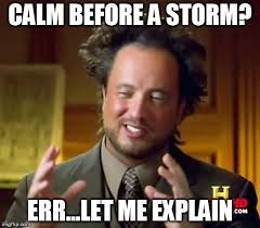 Calm Meme - is there really a calm before the storm