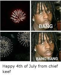 Chief Keef Memes - bang bang bang happy 4th of july from chief keef chief keef meme