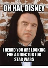 Disney Star Wars Meme - oh hai disney i heard you are looking for a director for star wars