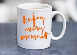 enjoy every moment coffee mug cute coffee mug coffee cup