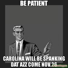 Dat Azz Meme - be patient carolina will be spanking dat azz come nov 26 meme kill