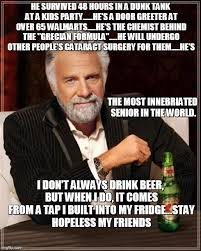 Most Interesting Man Meme Generator - the most interesting man in the world http oligodendroglioma